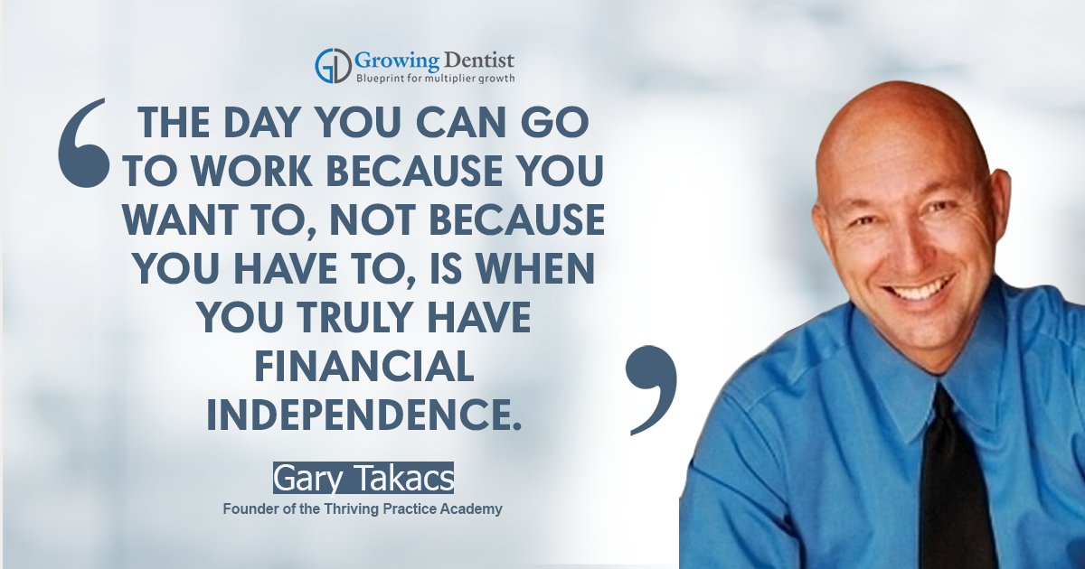 Thriving your way to financial freedom in your dental practice with Gary Takacs